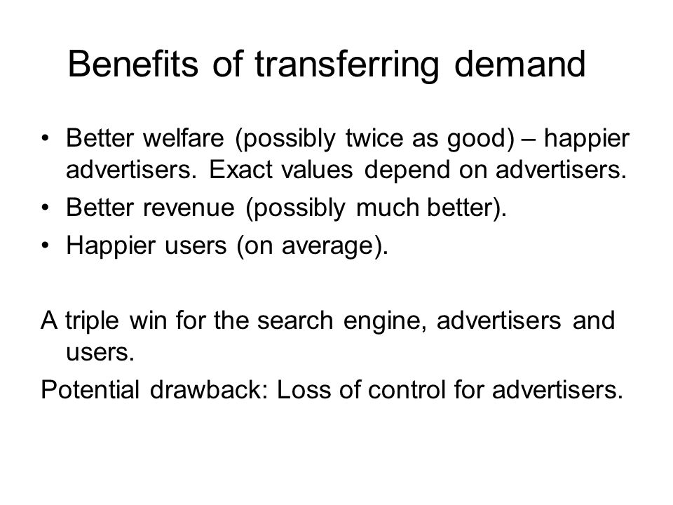 Benefits of transferring demand Better welfare (possibly twice as good) – happier advertisers.