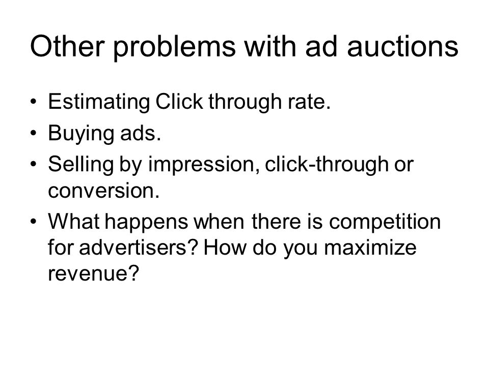 Other problems with ad auctions Estimating Click through rate.