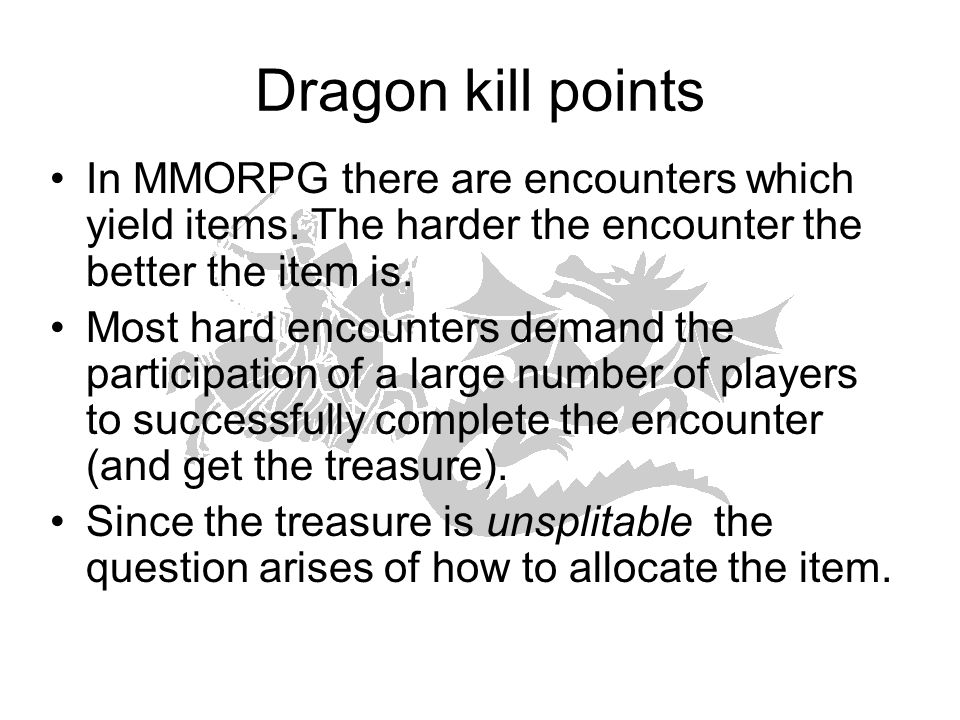 Dragon kill points In MMORPG there are encounters which yield items.