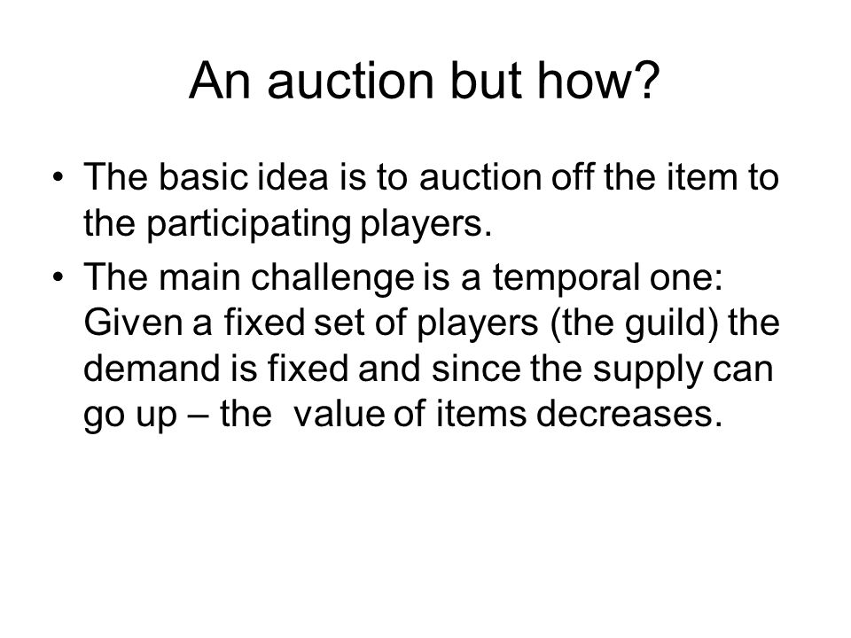 An auction but how. The basic idea is to auction off the item to the participating players.