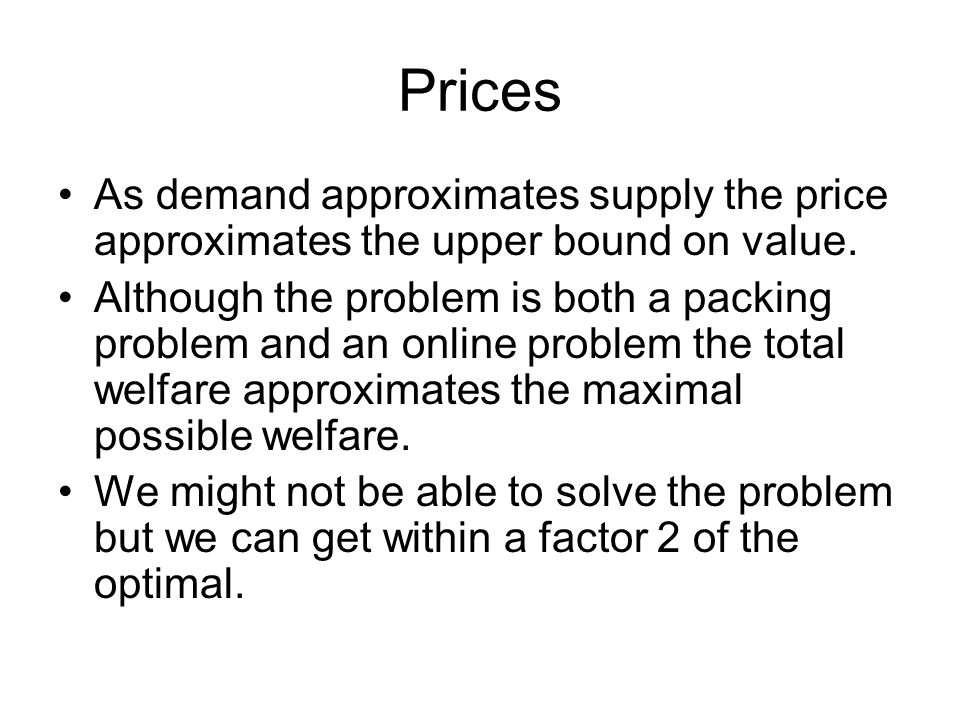 Prices As demand approximates supply the price approximates the upper bound on value.