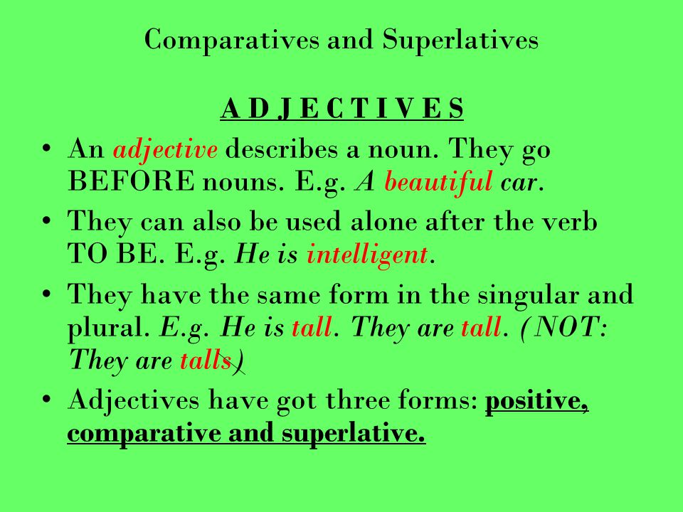 Comparatives and Superlatives A D J E C T I V E S An adjective describes a noun.