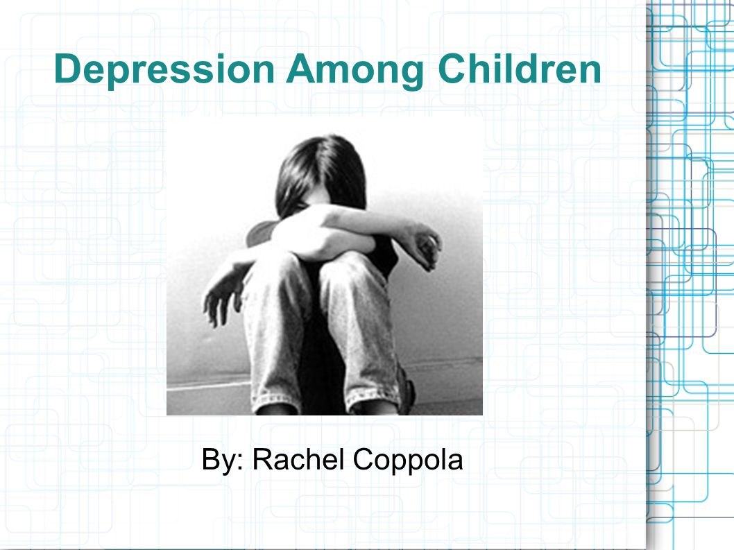 Depression Among Children By: Rachel Coppola