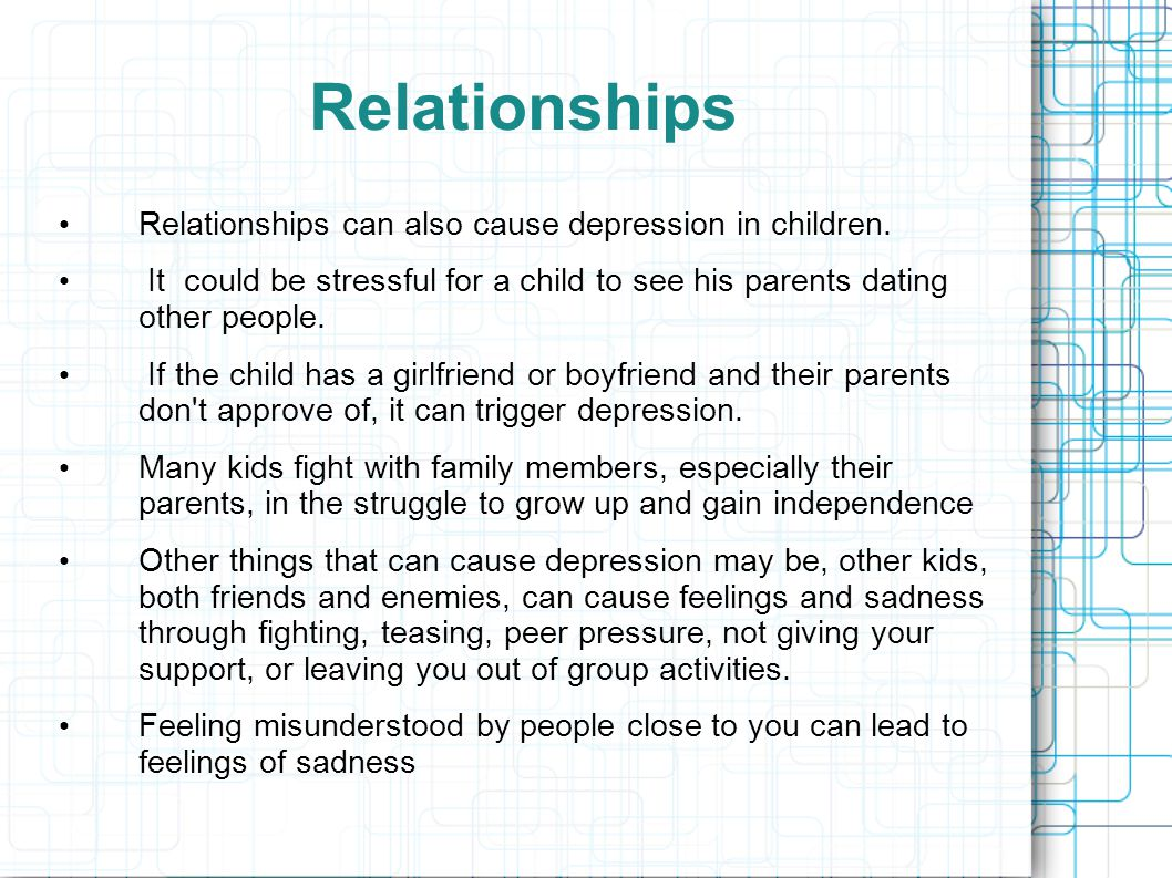 Relationships Relationships can also cause depression in children.