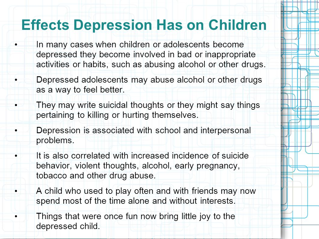 In many cases when children or adolescents become depressed they become involved in bad or inappropriate activities or habits, such as abusing alcohol