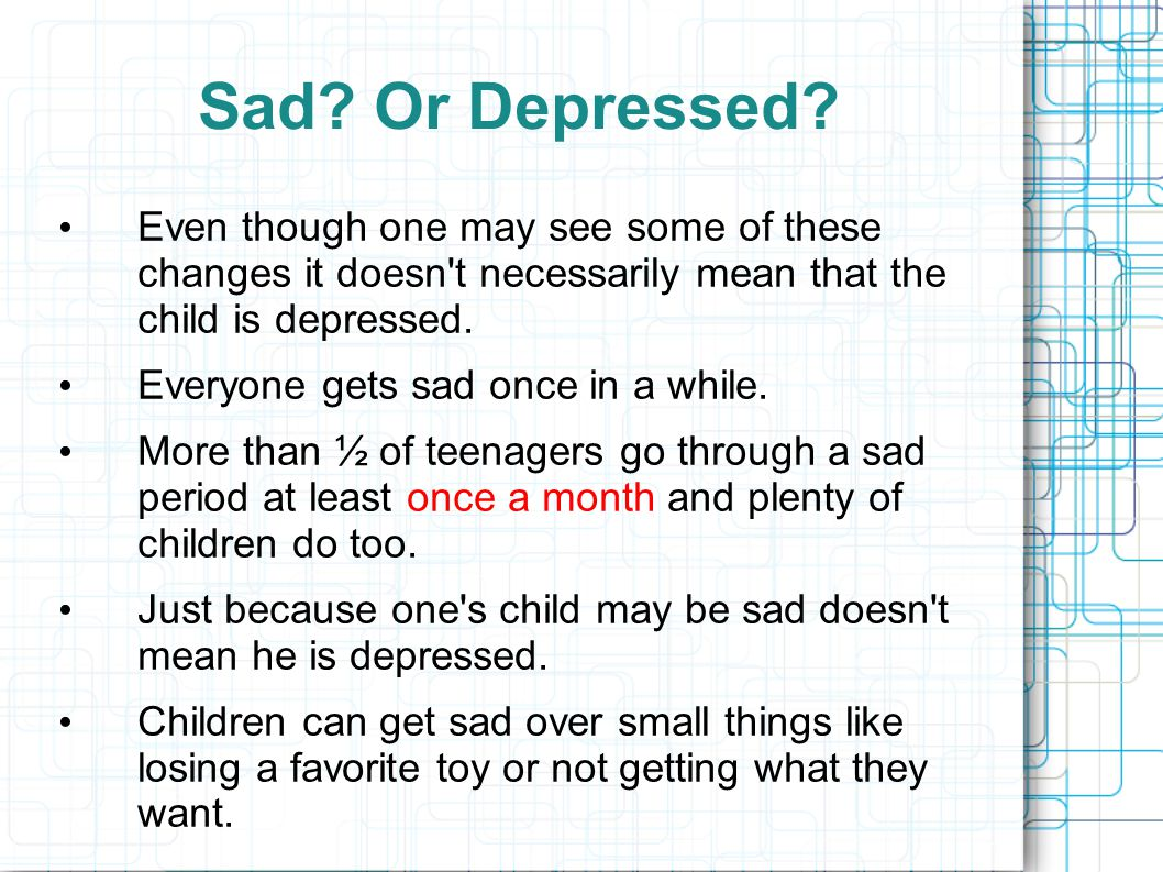 Sad. Or Depressed.