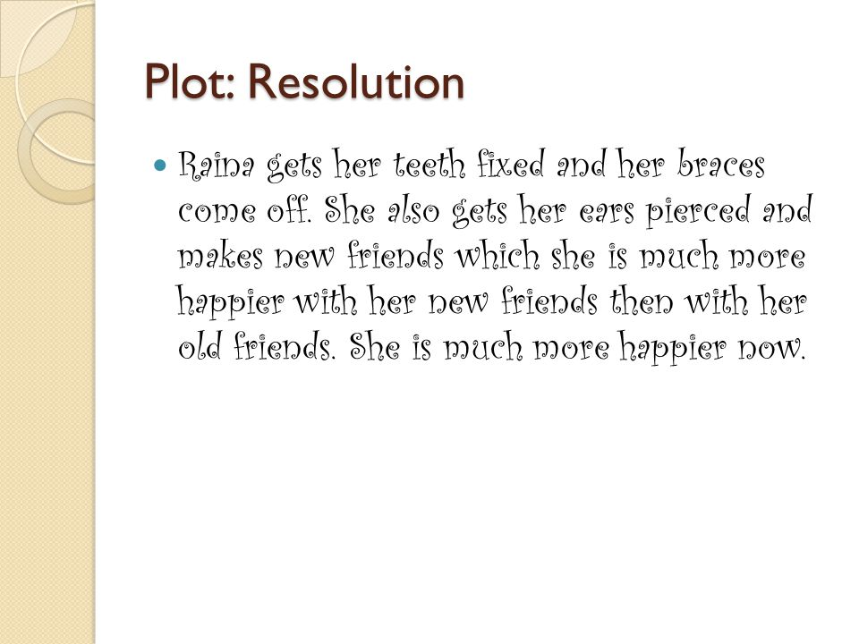 Plot: Resolution Raina gets her teeth fixed and her braces come off.