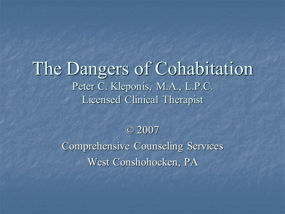 The Dangers of Cohabitation Peter C.Kleponis, M.A., L.P.C.