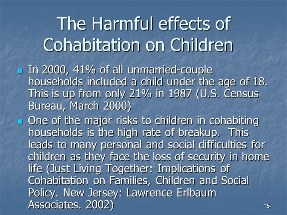 15 The Harmful effects of Cohabitation on Children In 2000, 41% of all unmarried-couple households included a child under the age of 18.