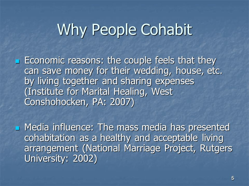 5 Why People Cohabit Economic reasons: the couple feels that they can save money for their wedding, house, etc.