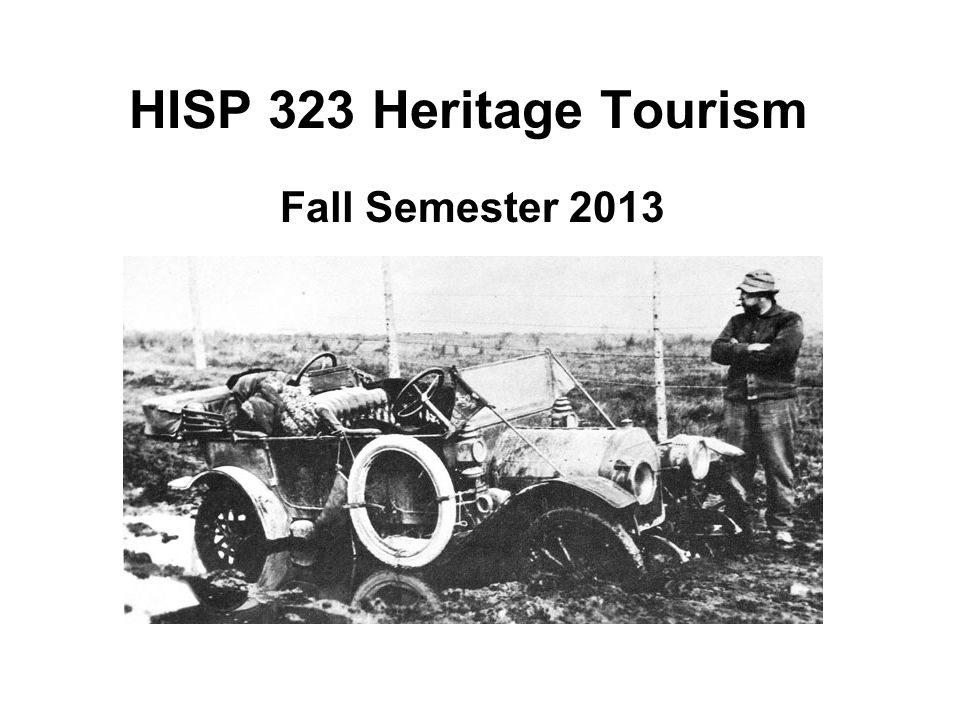 Course Objectives (1) Understand heritage tourism as a distinct and evolved form of travel-based learning and cultural representation.