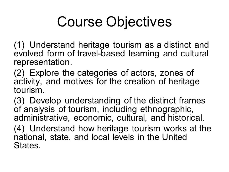 Four part harmonies to this course (1) A theory of Heritage Tourism and one historic explanation for American Heritage Tourism (2) Explore the mechanics of arts production in leisure time.