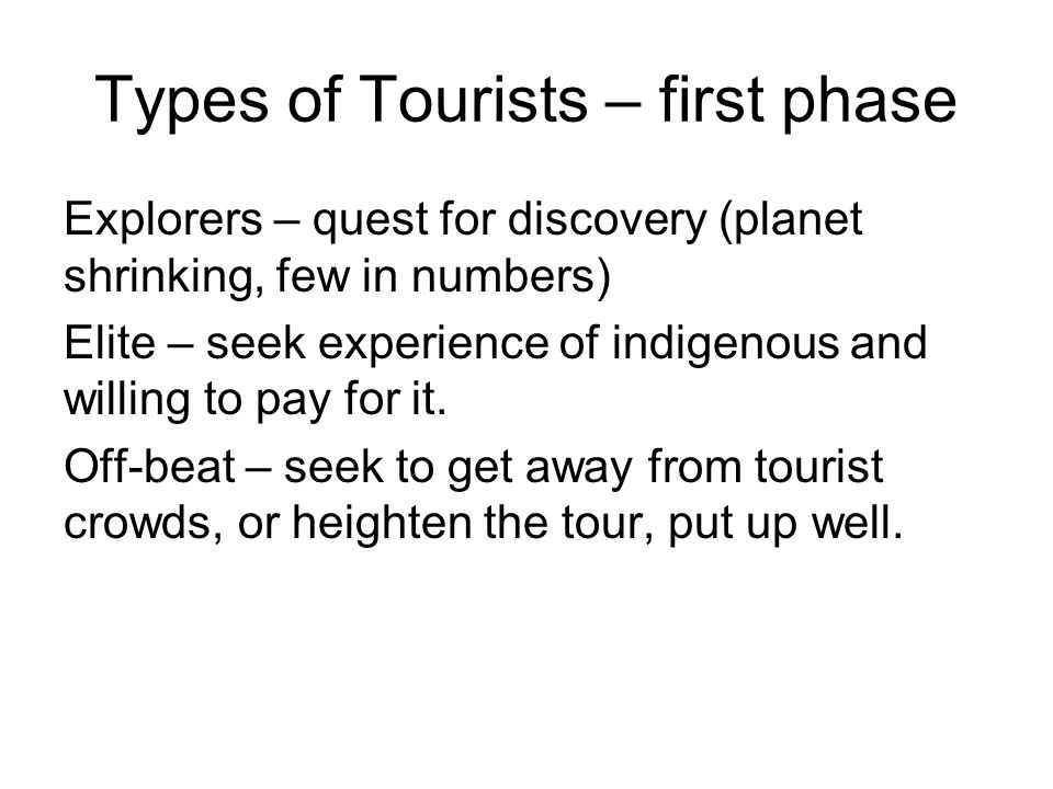 Types of Tourists - modern Unusual – participates in organized tours of unusual places.