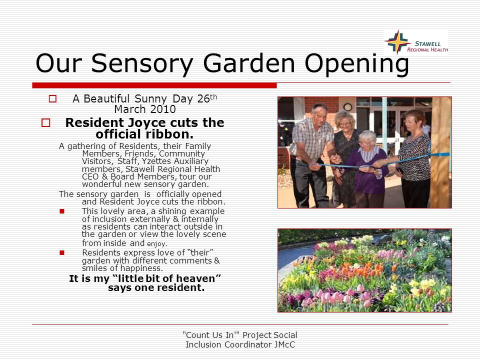 Count Us In Project Social Inclusion Coordinator JMcC Our Sensory Garden Opening  A Beautiful Sunny Day 26 th March 2010  Resident Joyce cuts the official ribbon.