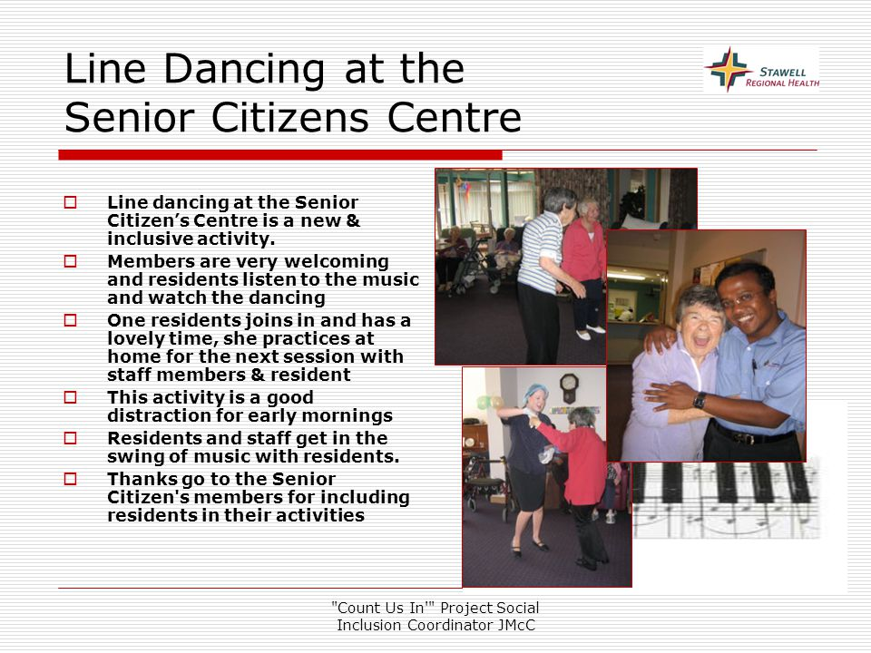 Count Us In Project Social Inclusion Coordinator JMcC Line Dancing at the Senior Citizens Centre  Line dancing at the Senior Citizen's Centre is a new & inclusive activity.