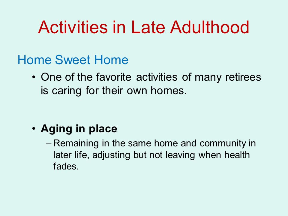 Home Sweet Home One of the favorite activities of many retirees is caring for their own homes.