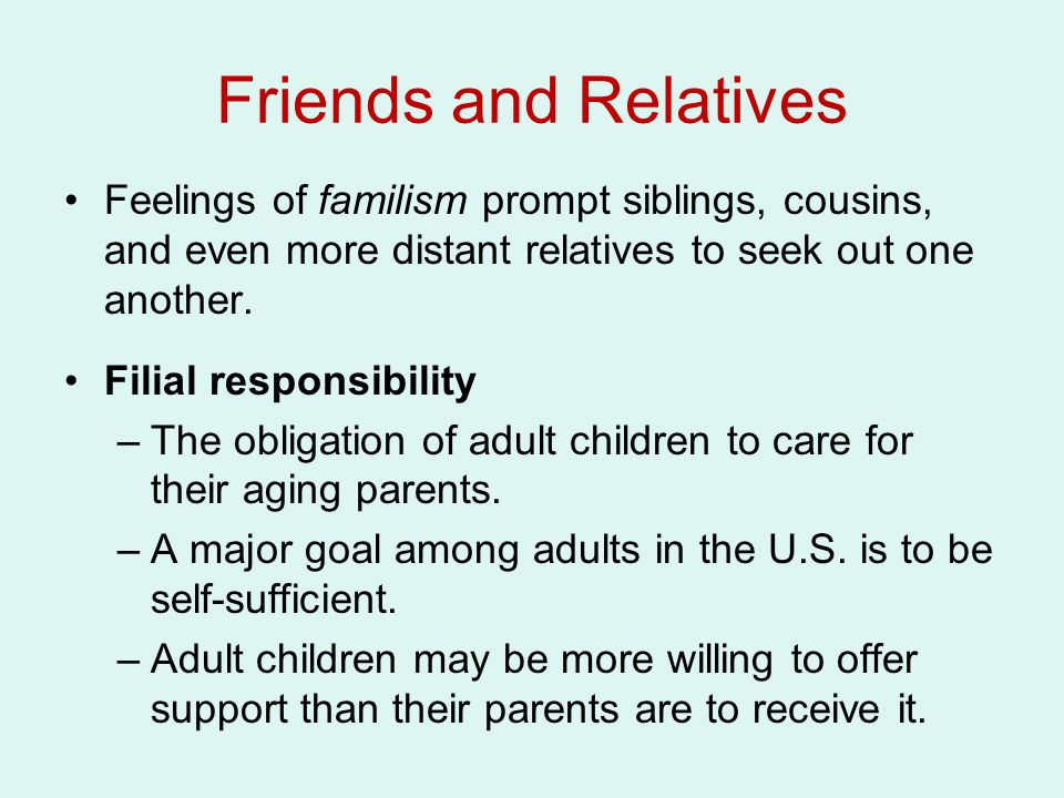 Feelings of familism prompt siblings, cousins, and even more distant relatives to seek out one another.