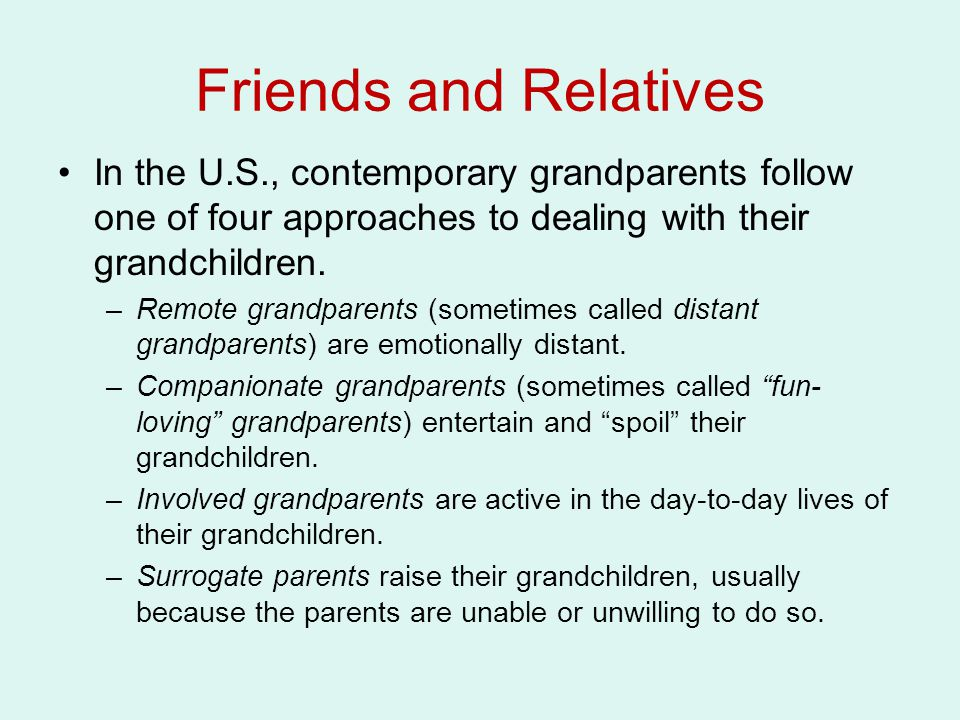 Friends and Relatives In the U.S., contemporary grandparents follow one of four approaches to dealing with their grandchildren.