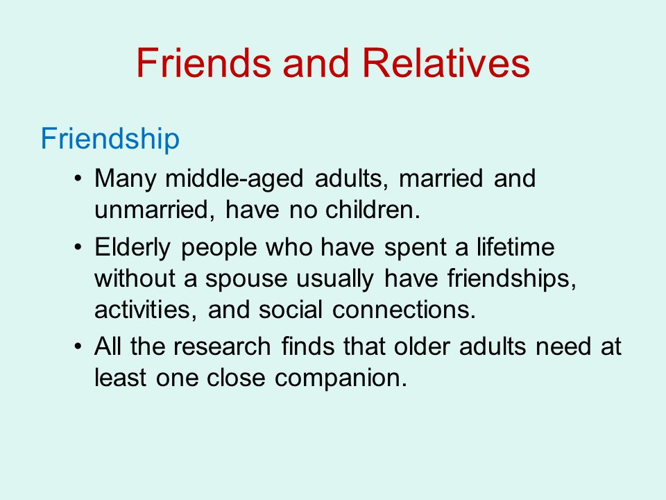 Friends and Relatives Friendship Many middle-aged adults, married and unmarried, have no children.