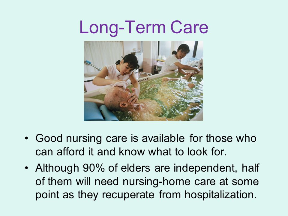 Long-Term Care Good nursing care is available for those who can afford it and know what to look for.