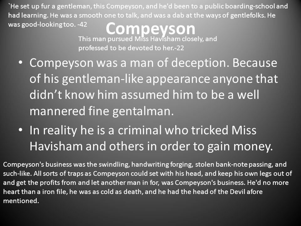 Compeyson Compeyson was a man of deception. Because of his gentleman-like appearance anyone that didn't know him assumed him to be a well mannered fin