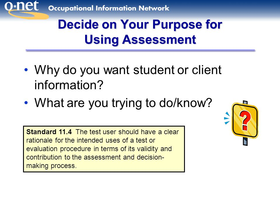 Decide on Your Purpose for Using Assessment Why do you want student or client information.