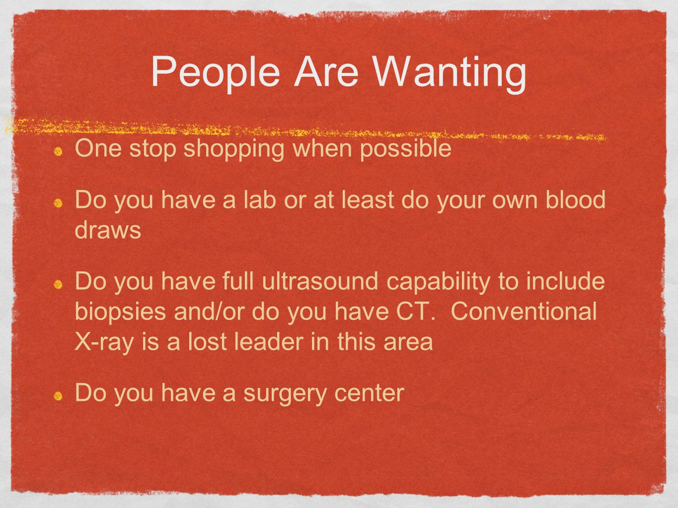 People Are Wanting One stop shopping when possible Do you have a lab or at least do your own blood draws Do you have full ultrasound capability to include biopsies and/or do you have CT.