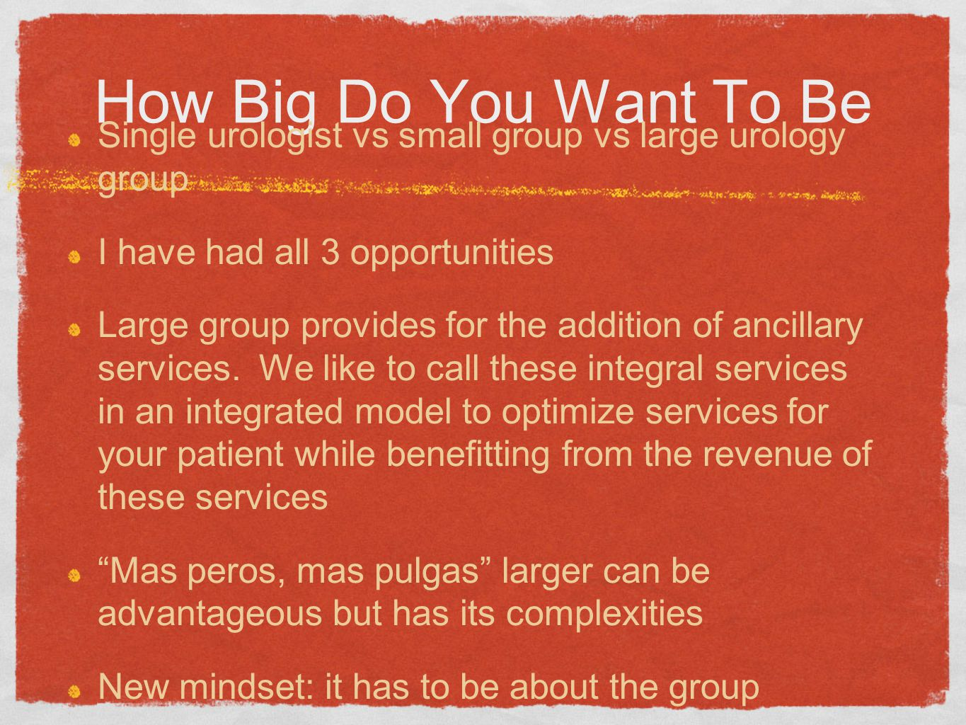 How Big Do You Want To Be Single urologist vs small group vs large urology group I have had all 3 opportunities Large group provides for the addition of ancillary services.
