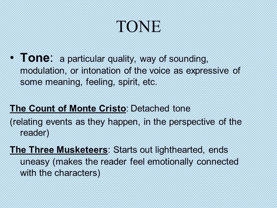 TONE Tone: a particular quality, way of sounding, modulation, or intonation of the voice as expressive of some meaning, feeling, spirit, etc.