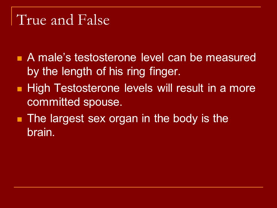 True and False A male's testosterone level can be measured by the length of his ring finger.
