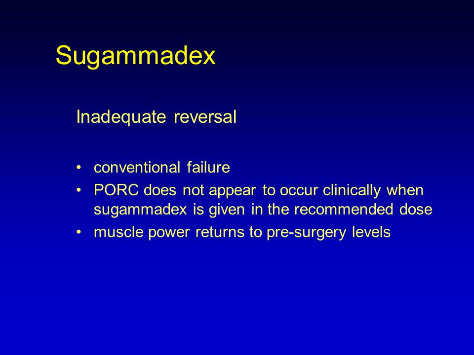 Sugammadex Inadequate reversal conventional failure PORC does not appear to occur clinically when sugammadex is given in the recommended dose muscle p