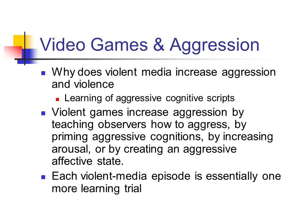 Video Games & Aggression Why does violent media increase aggression and violence Learning of aggressive cognitive scripts Violent games increase aggression by teaching observers how to aggress, by priming aggressive cognitions, by increasing arousal, or by creating an aggressive affective state.