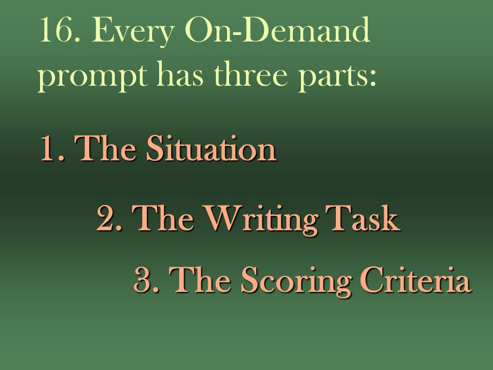 16. Every On-Demand prompt has three parts: 1. The Situation 2.