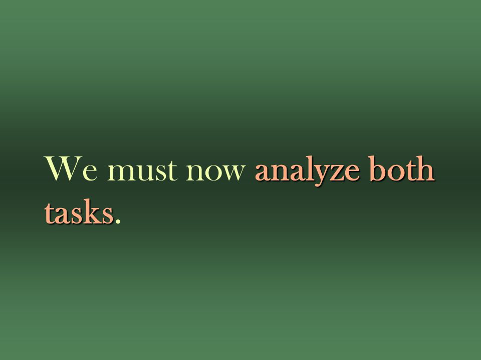 analyze both tasks We must now analyze both tasks.