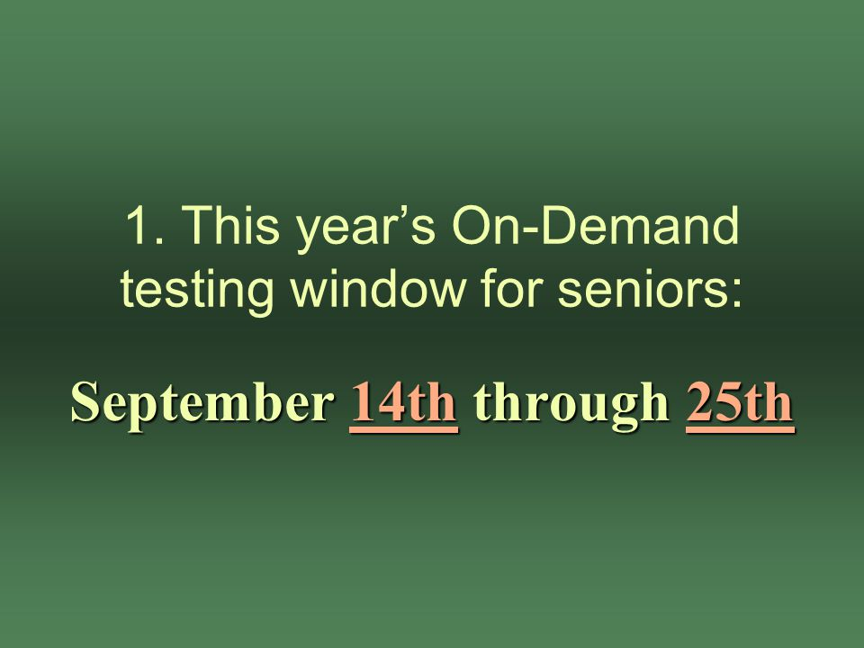 1. This year's On-Demand testing window for seniors: September 14th through 25th
