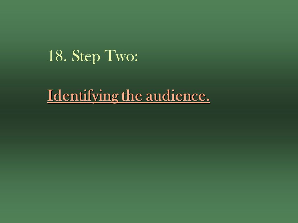 Identifying the audience. 18. Step Two: Identifying the audience.