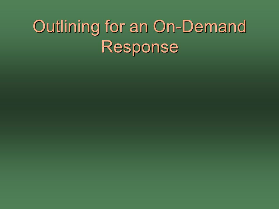 Outlining for an On-Demand Response