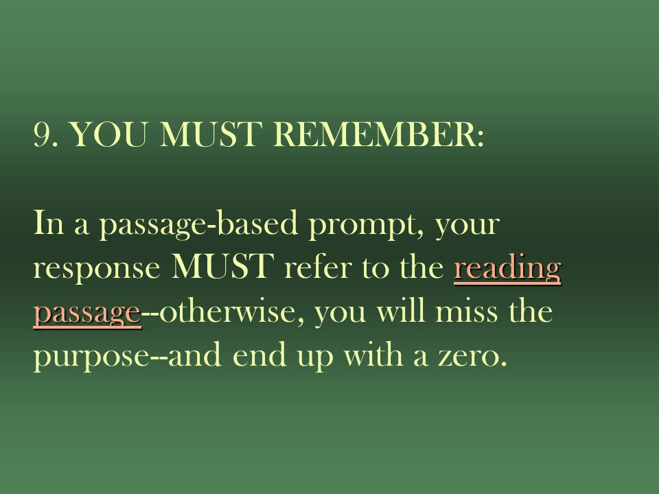 reading passage 9. YOU MUST REMEMBER: In a passage-based prompt, your response MUST refer to the reading passage--otherwise, you will miss the purpose