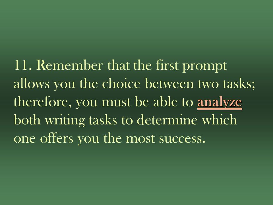 analyze 11. Remember that the first prompt allows you the choice between two tasks; therefore, you must be able to analyze both writing tasks to deter