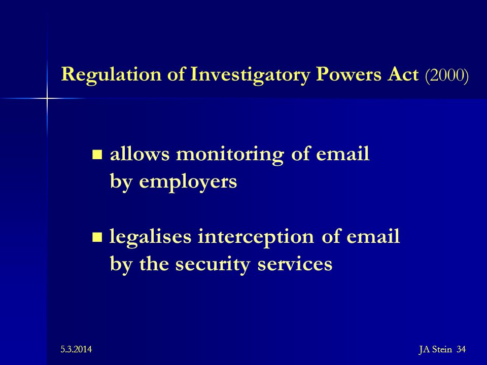 5.3.2014JA Stein 34 Regulation of Investigatory Powers Act (2000) allows monitoring of email by employers legalises interception of email by the secur