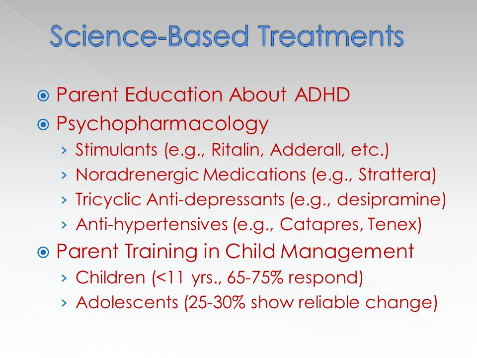  Teacher Education About ADHD  Teacher Training in Classroom Behavior Management  Special Education Services (IDEA, 504)  Residential Treatment (5-8%)  Parent/Family Services (25+%)  Parent/Client Support Groups (CHADD, ADDA, Independents)