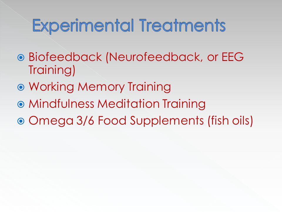  Biofeedback (Neurofeedback, or EEG Training)  Working Memory Training  Mindfulness Meditation Training  Omega 3/6 Food Supplements (fish oils)