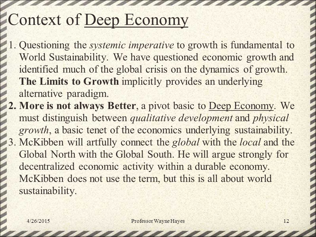 Context of Deep Economy 1.Questioning the systemic imperative to growth is fundamental to World Sustainability. We have questioned economic growth and