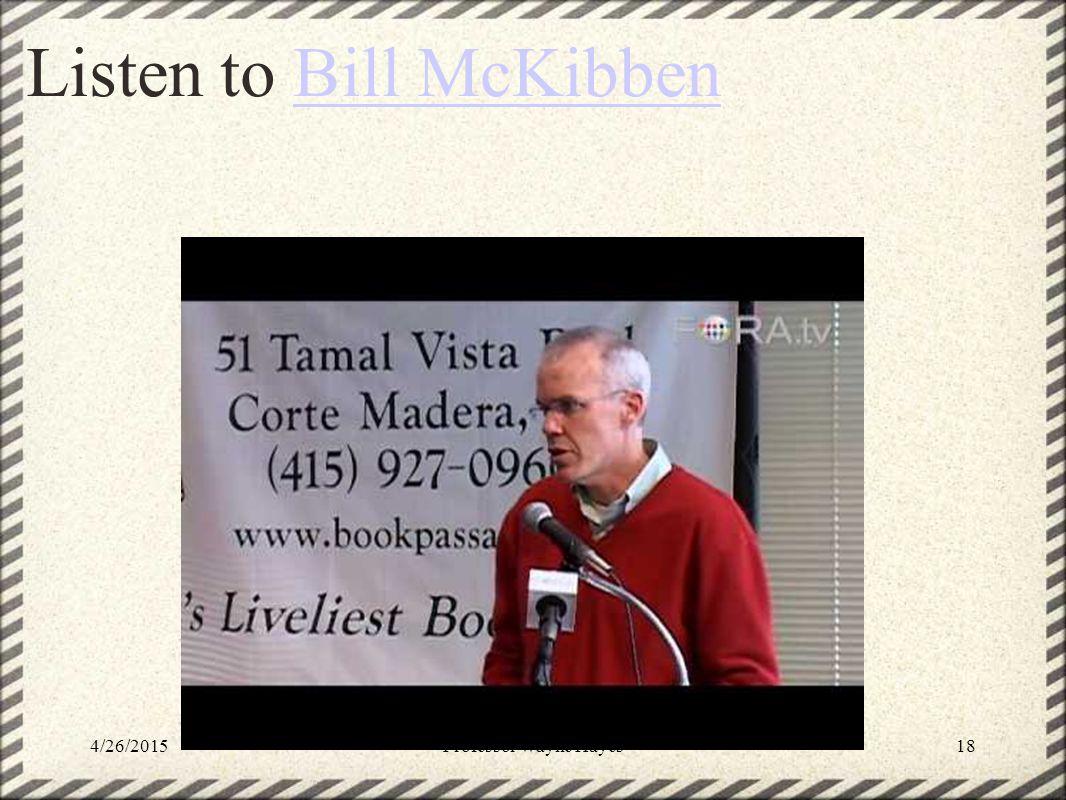 Listen to Bill McKibben Bill McKibben 4/26/2015Professor Wayne Hayes18