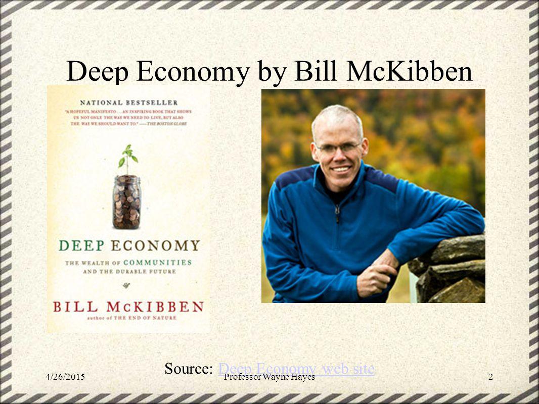 Deep Economy by Bill McKibben Source: Deep Economy web siteDeep Economy web site 4/26/2015Professor Wayne Hayes2