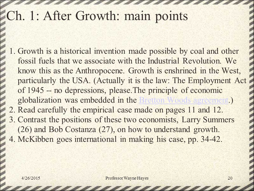 Ch. 1: After Growth: main points 1.Growth is a historical invention made possible by coal and other fossil fuels that we associate with the Industrial