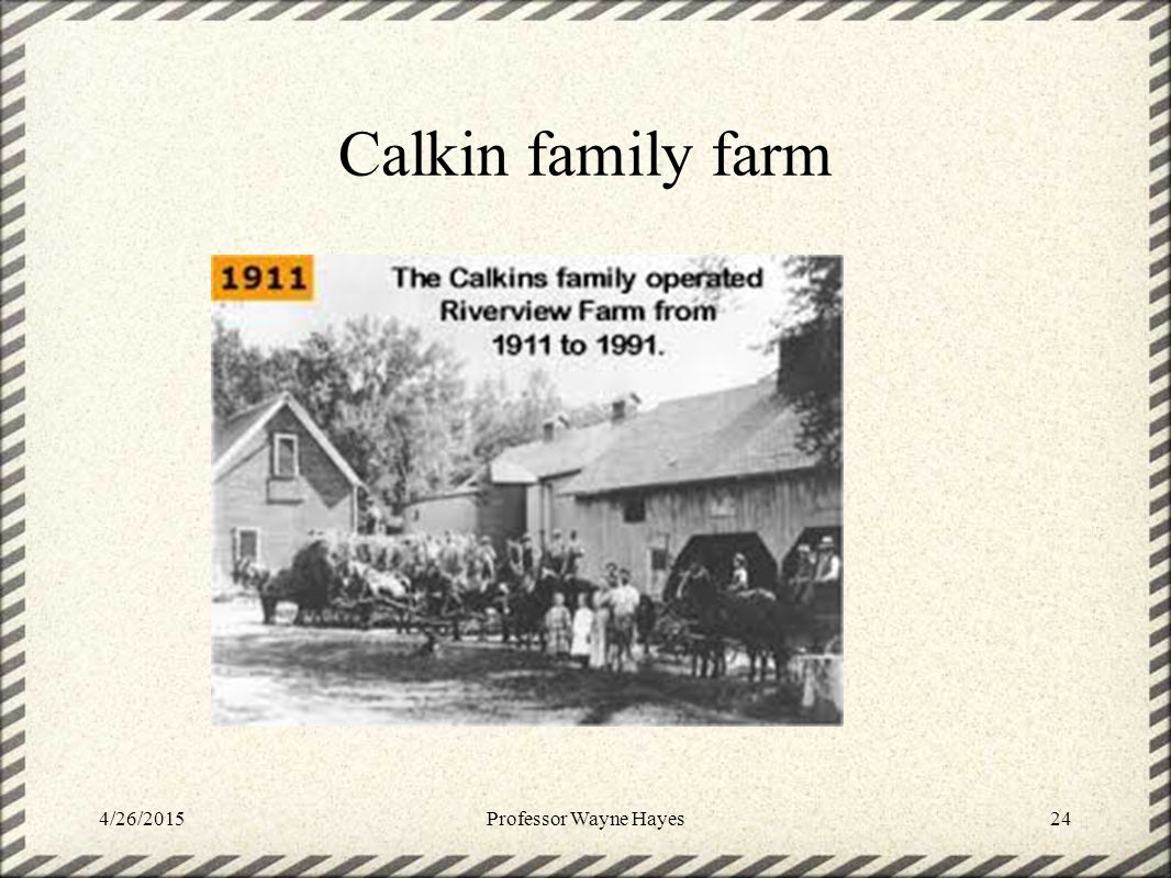 Calkin family farm 4/26/2015Professor Wayne Hayes24