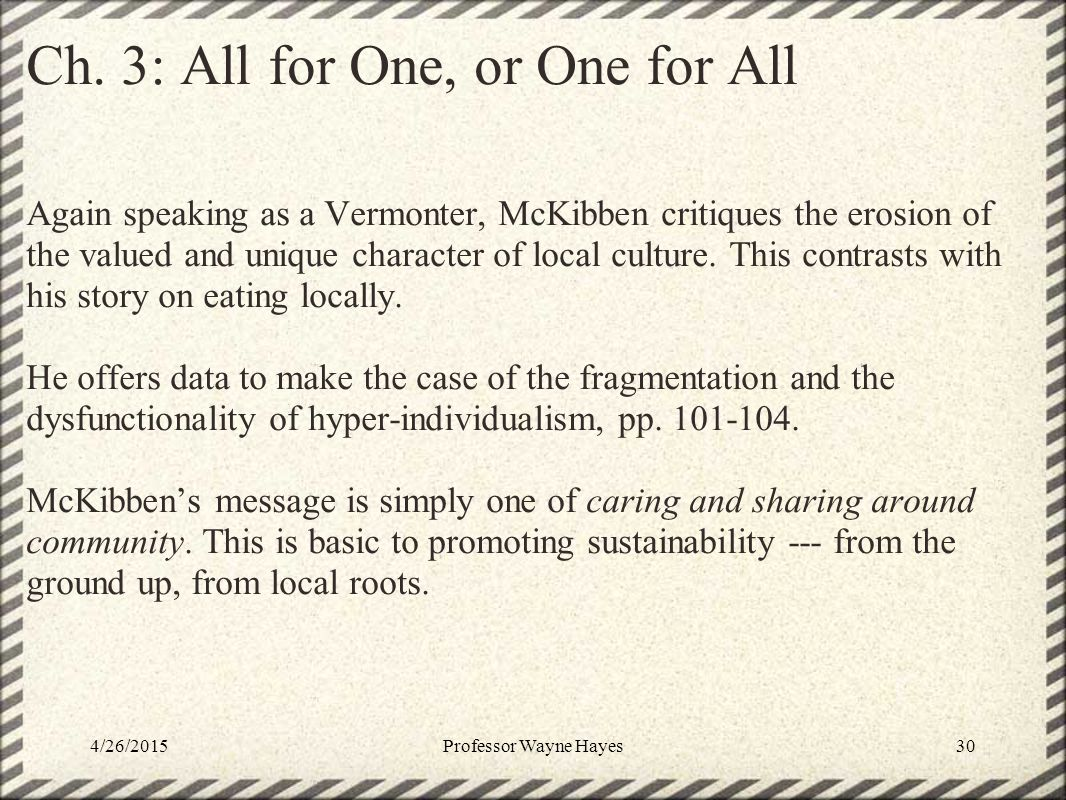 Ch. 3: All for One, or One for All Again speaking as a Vermonter, McKibben critiques the erosion of the valued and unique character of local culture.
