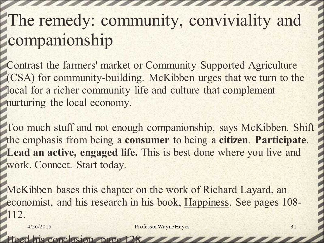 The remedy: community, conviviality and companionship Contrast the farmers' market or Community Supported Agriculture (CSA) for community-building. Mc