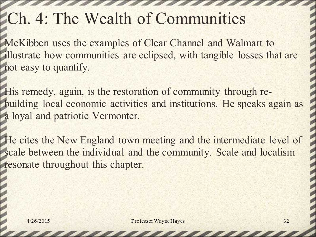 Ch. 4: The Wealth of Communities McKibben uses the examples of Clear Channel and Walmart to illustrate how communities are eclipsed, with tangible los